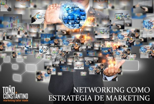 Networking como estrategia de Marketing. Toño Antonio Constantino