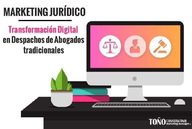 Marketing jurídico y transformación digital de despachos de abogados. Toño Antonio Constantino